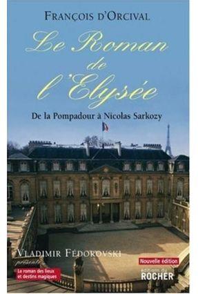 Le Roman De L'elysée - François,D'orcival | Hoshan.org