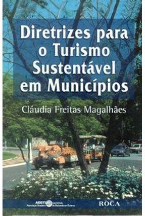 Diretrizes para o Turismo Sustentável em Municípios - Magalhães,Cláudia Freitas | Nisrs.org