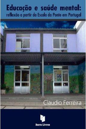 Educação E Saúde Mental - Reflexão A Partir Da Escola Da Ponte Em Portugal - Ferreira,Claudio | Hoshan.org