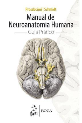 Manual de Neuroanatomia Humana - Guia Prático - Schmidt,Arthur Georg C. Prosdócimi,Fábio pdf epub