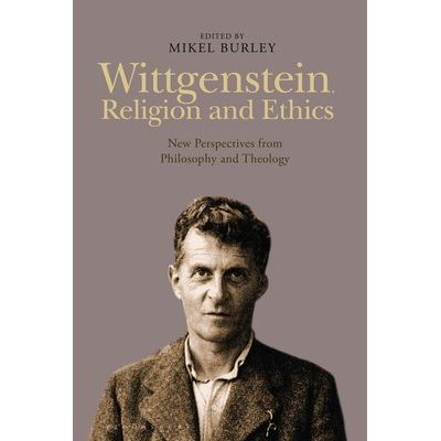 Wittgenstein, Religion And Ethics - New Perspectives From Philosophy And Theology