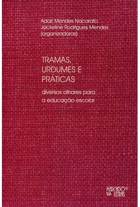 Tramas, Urdumes e Práticas - Diversos Olhares Para A Educação Escolar - Nacarato,Adair Mendes Mendes ,Jackeline Rodrigues pdf epub