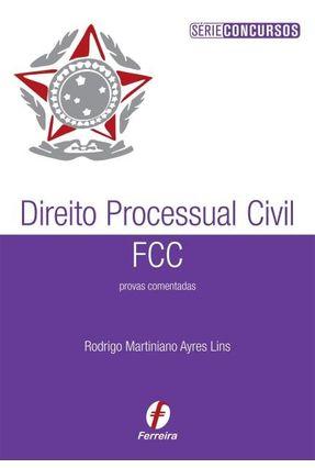 Direito Processual Civil Fcc - Provas Comentadas - Série Concursos - Martiniano,Rodrigo   Tagrny.org