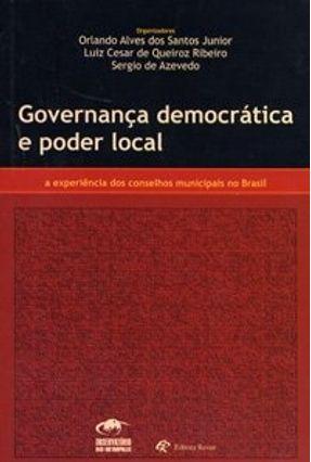 Governança Democrática e Poder Local - Santos Jr.,Orlando Alves dos Ribeiro,Luiz Cesar de Queiroz Azevedo,Sérgio pdf epub