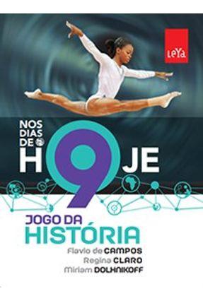 Nos Dias De Hoje - Jogo da História - 9º Ano - 2ª Ed. 2015 - Dolhnikoff,Miriam Claro,Regina Campos,Flávio de   Hoshan.org