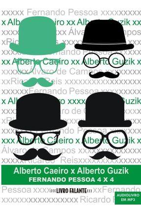Alberto Caeiro X Alberto Guzik - Áudio Livro - MP3 - Pessoa .,Fernando pdf epub