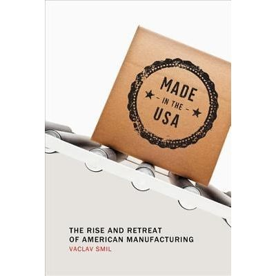 Made In The USA - The Rise And Retreat Of American Manufacturing