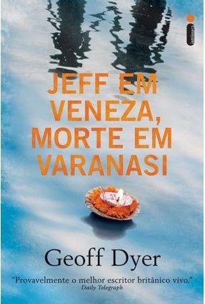 Jeff em Veneza, Morte em Varanasi - Dyer,Geoff   Hoshan.org