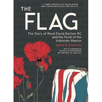 The Flag - The Story Of Revd David Railton MC And The Tomb Of The Unknown Warrior