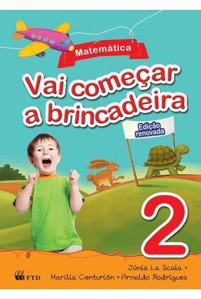 Vai Começar A Brincadeira - Matemática - 2º Ano - Scala,Júnia La Centurión,Marília Rodrigues,Arnaldo | Hoshan.org