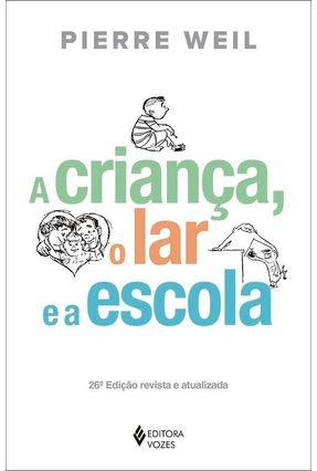 A Crianca; O Lar e a Escola - Weil,Pierre | Tagrny.org