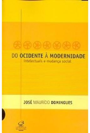 Do Ocidente À Modernidade - Intelectuais Mudança Social - Domingues,Jose Mauricio   Hoshan.org