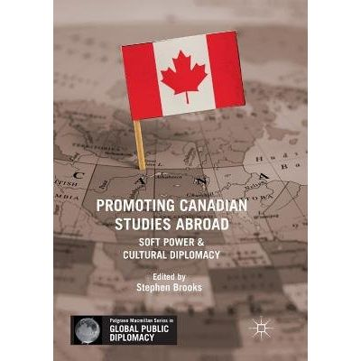 Promoting Canadian Studies Abroad - Soft Power And Cultural Diplomacy