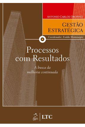 Processos com Resultados - A Busca da Melhoria Continuada - Col. Gestão Estratégica - Souto,Antonio Carlos Orofino | Tagrny.org