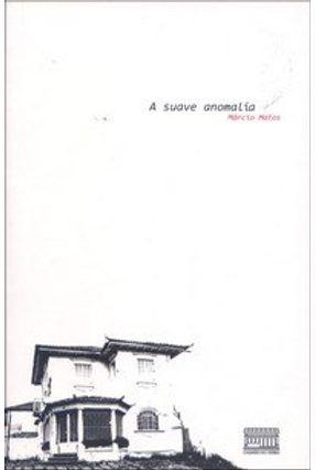 A Suave Anomalia - Matos,Márcio | Hoshan.org