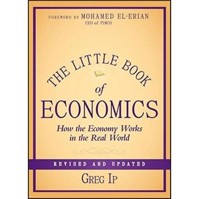 The Little Book Of Economics How The Economy Works In The Real World, Revised And Updated