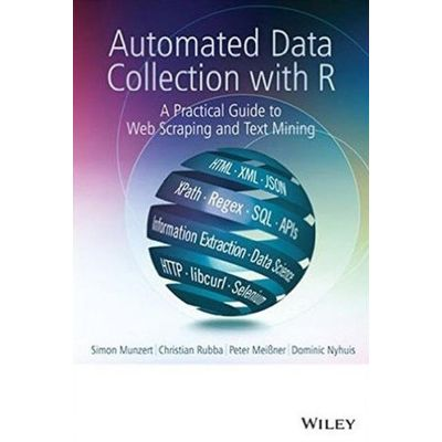 Automated Data Collection With R - A Practical Guide To Web Scraping And Text Mining