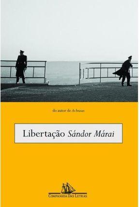 Libertação - Marai,Sandor | Tagrny.org
