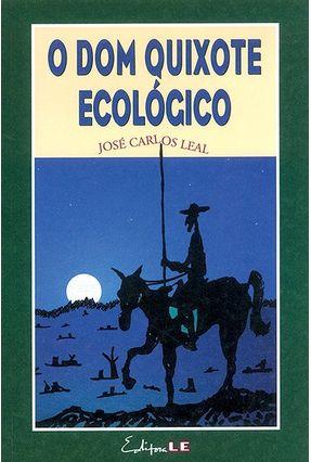 O Dom Quixote Ecológico - Leal,José Carlos   Nisrs.org