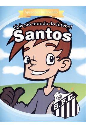 Santos - Aprender Brincando - Col. Mundo do Futebol - Editora,Zada | Hoshan.org