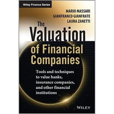 The Valuation Of Financial Companies - Tools And Techniques To Measure The Value Of Banks Insurance Companies And Other