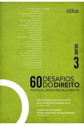 60 Desafios do Direito - Política, Democracia e Direito - Vol. 3 - Benedito,Alessandra Gotti,Alessandra Siqueira,Gustavo Silveira Vários Autores pdf epub