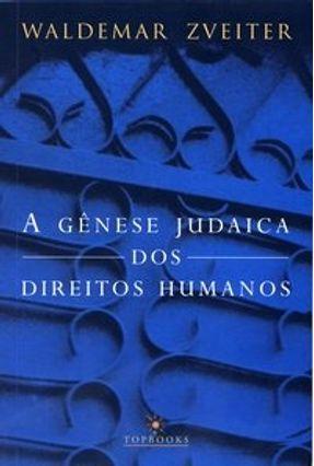 A Gênese Judaica dos Direitos Humanos - Zveiter,Waldemar   Hoshan.org