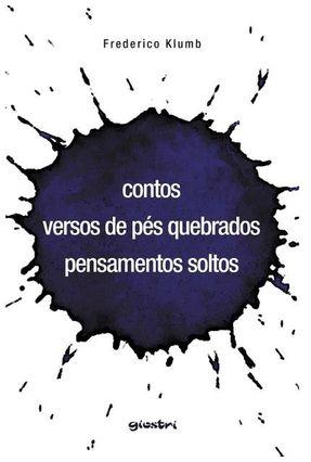 Contos, Versos de Pés Quebrados e Pensamentos Soltos - Klumb,Frederico | Tagrny.org