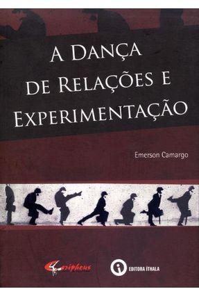 A Dança de Relações e Experimentação - Camargo,Emerson | Hoshan.org