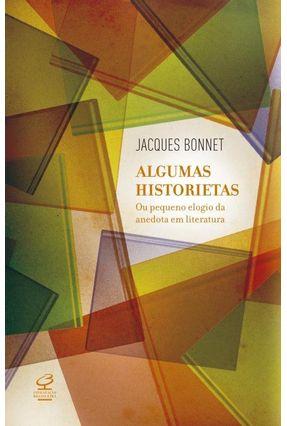 Algumas Historietas - ou o Pequeno Elogio da Anedota Em Literatura - Jacques Bonnet   Hoshan.org