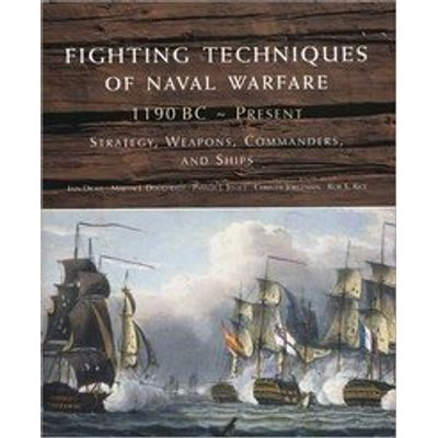 Fighting Techniques of Naval Warfare: Strategy, Weapons, Commanders, And Ships - 480 Bc-1942 Ad
