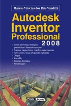 Autodesk Inventor Professional 2008 - Venditti,Marcus Vinicius R.   Tagrny.org