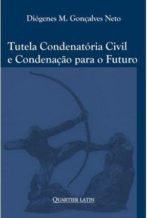 Tutela Condenatória Civil e Condenação para o Futuro - Neto,Diógenes M. Gonçalves | Hoshan.org
