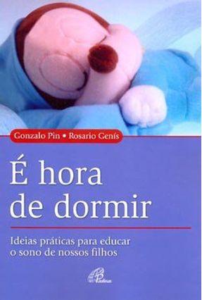 É Hora de Dormir - Ideias Práticas Para Educar o Sono de Nossos Filhos - Pin,Gonzalo Genís,Rosario | Hoshan.org