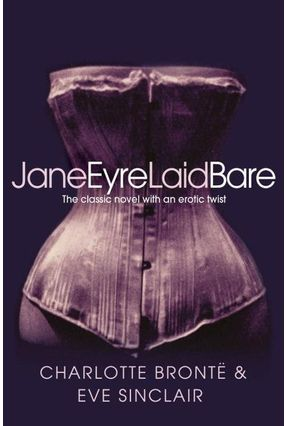 Jane Eyre Laid Bare: The Classic Novel With An Erotic Twist - Sinclair,Eve | Tagrny.org