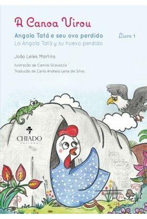 A Canoa Virou - Angola Tatá e o Seu Ovo Perdido - Livro 1 - João Leles Martins Silva,Carla Andreia Leite Da Scavazza,Camila   Nisrs.org