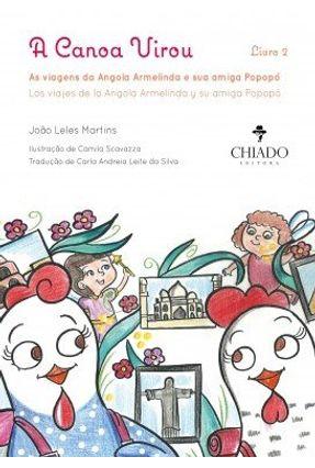 A Canoa Virou - As Viagens da Angola Armelinda e Sua Amiga Popopó - Livro 2 - João Leles Martins Silva,Carla Andreia Leite Da Scavazza,Camila | Nisrs.org