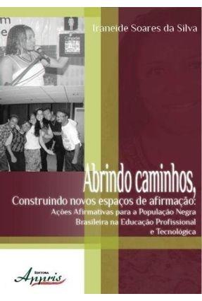 Abrindo Caminhos, Construindo Novos Espaços de Afirmação - Silva,Iraneide Soares da pdf epub