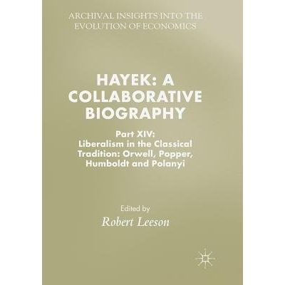 Hayek: A Collaborative Biography - Part XIV: Liberalism In The Classical Tradition: Orwell, Popper, Humboldt And Polanyi