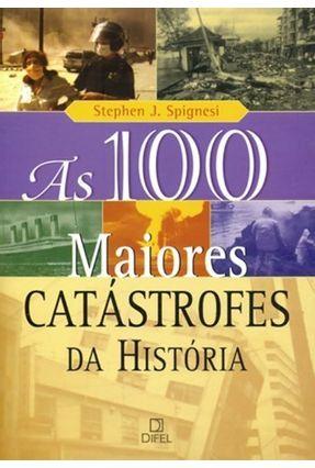 As 100 Maiores Catástrofes da História - Col. 100 - Spignesi,Stephen J. | Nisrs.org