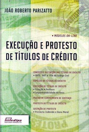Execução e Protesto de Títulos de Crédito - Parizatto,João Roberto   Tagrny.org