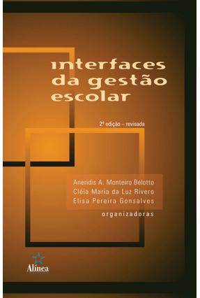 Interfaces da Gestao Escolar - 2ª Ed. 2013 - Belotto,Aneridis A. Monteiro   Nisrs.org