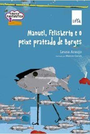 Manuel, Felisberto e o Peixe Prateado de Borges - Araujo,Leusa pdf epub