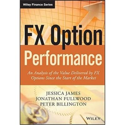 Fx Option Performance - An Analysis Of The Value Delivered By Fx Options Since The Start Of The Market