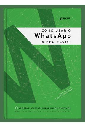 Como Usar o Whatsapp A Seu Favor - Chateaubriand,Bruno Disitzer,Marcia pdf epub