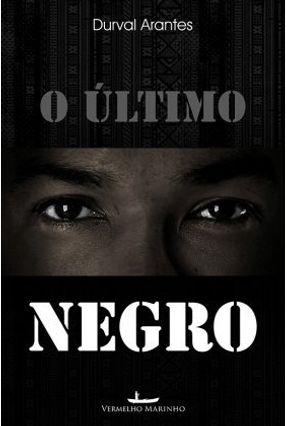 O Último Negro - Arantes,Durval | Hoshan.org