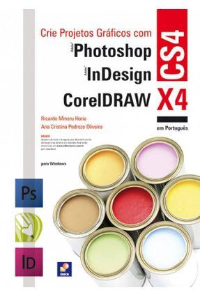 Crie Projetos Gráficos com Adobe Photoshop Cs4, Coreldraw X4 e Adobe Indesign Cs4 - Em Português - Horie,Ricardo Minoru | Hoshan.org