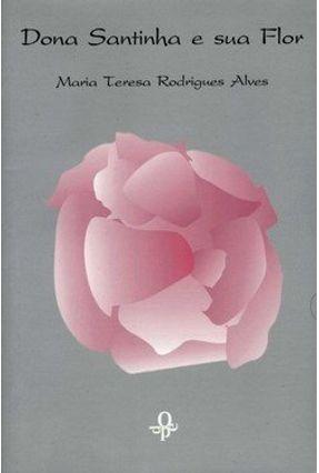 Dona Santinha e Sua Flor - Alves,Maria Teresa Rodrigues pdf epub