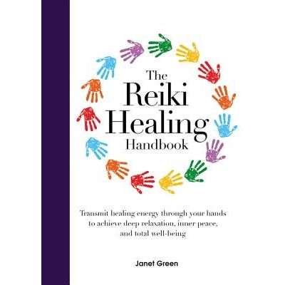 The Reiki Healing Handbook - Transmit Healing Energy Through Your Hands To Achieve Deep Relaxation, Inner Peace And Tota