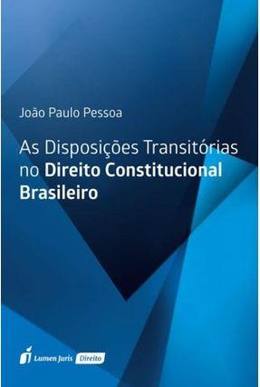 Disposições Transitórias No Direito Constitucional Brasileiro, As - 2017 - Pessoa,João Paulo   Nisrs.org